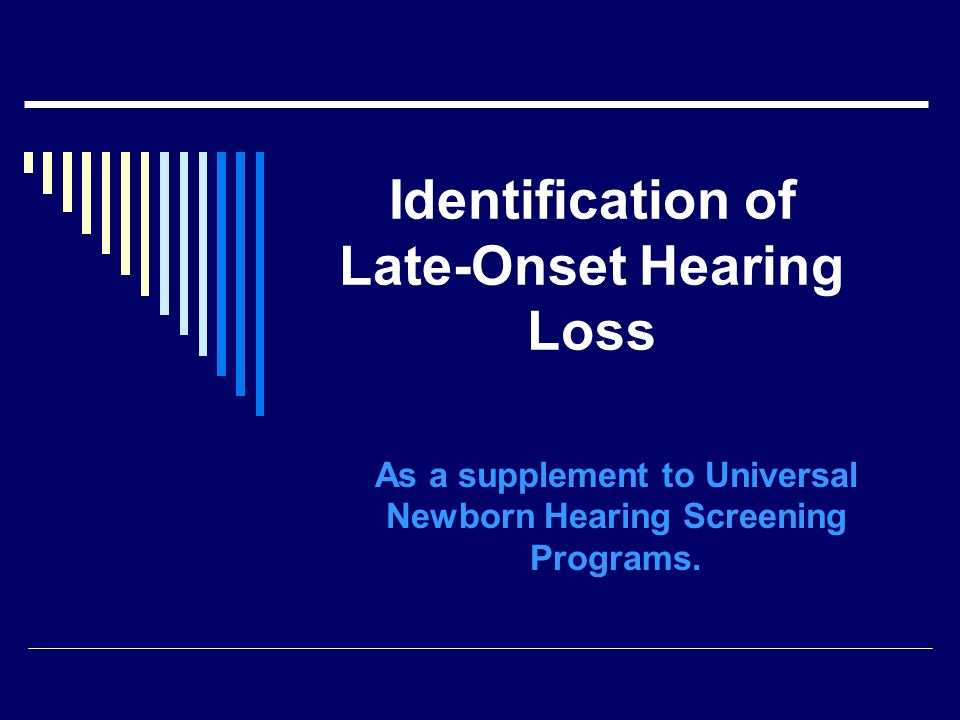 Identification of Late-Onset Hearing Loss As a supplement to Universal Newborn Hearing Screening Programs.