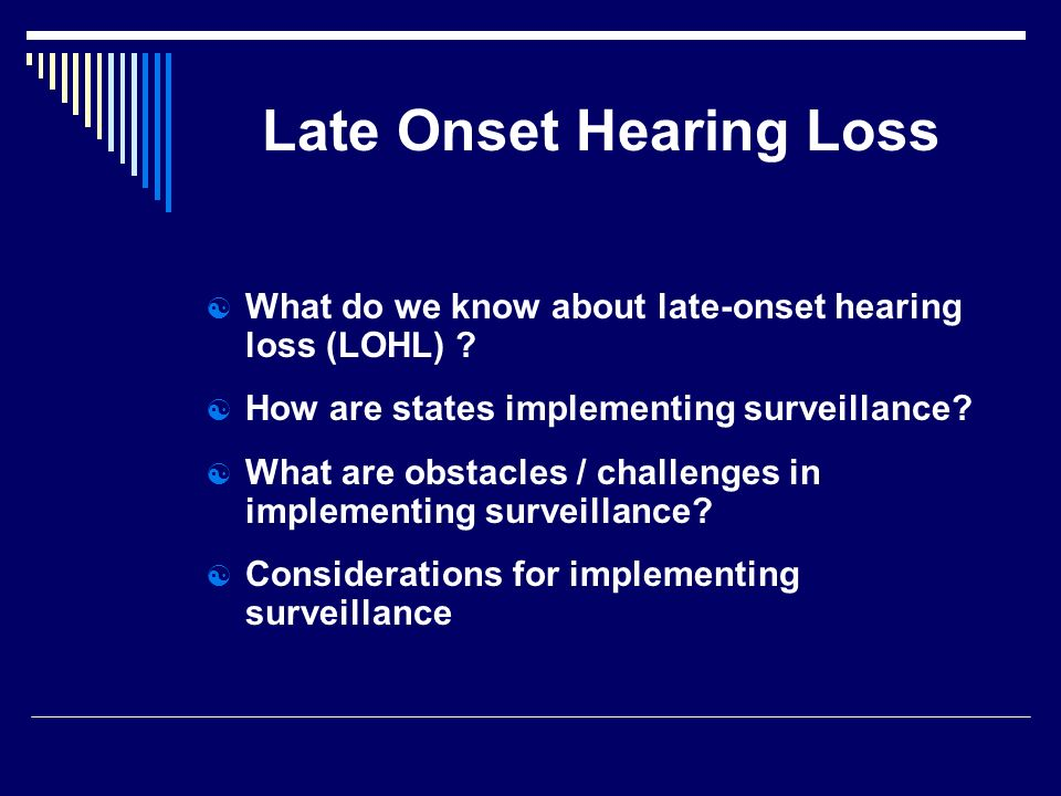 Late Onset Hearing Loss What do we know about late-onset hearing loss (LOHL) .