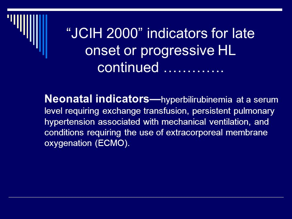 JCIH 2000 indicators for late onset or progressive HL continued ………….