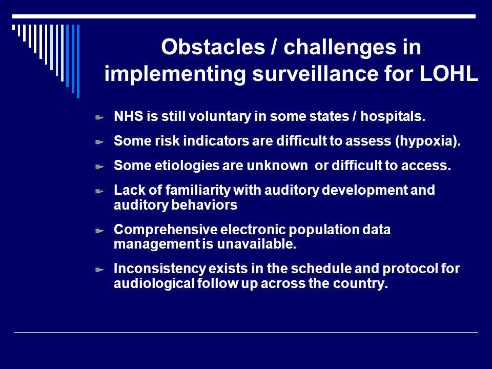 Obstacles / challenges in implementing surveillance for LOHL NHS is still voluntary in some states / hospitals.