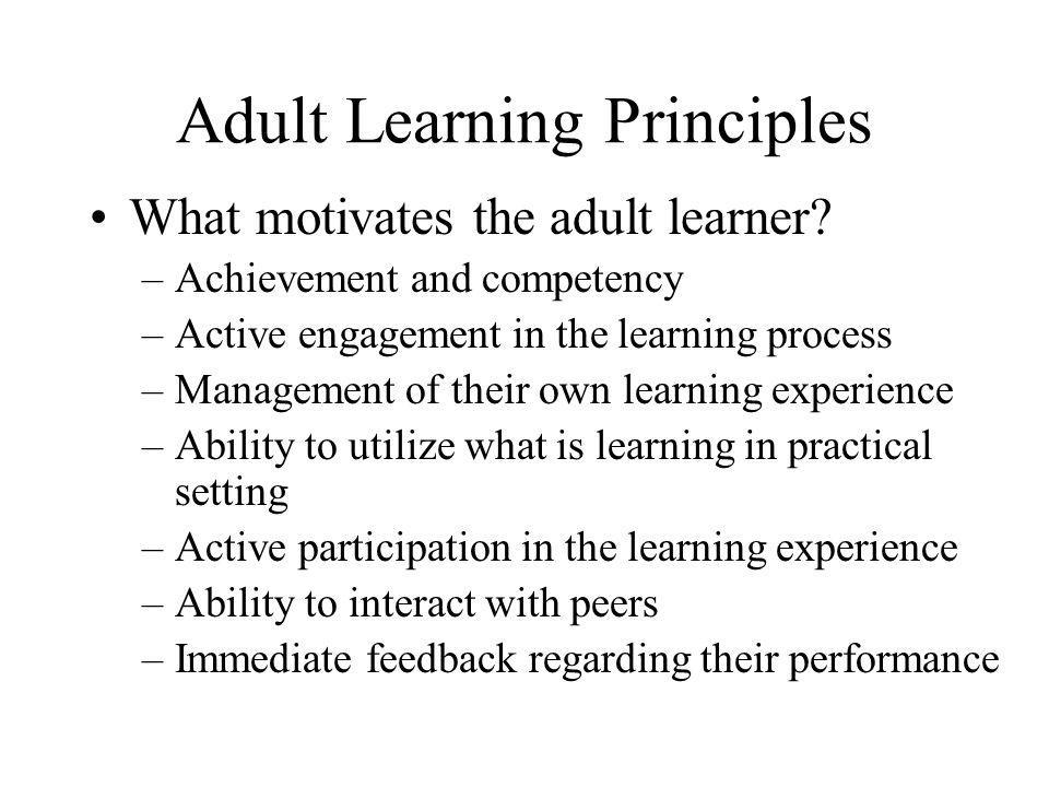 Adult Learning Principles What motivates the adult learner.