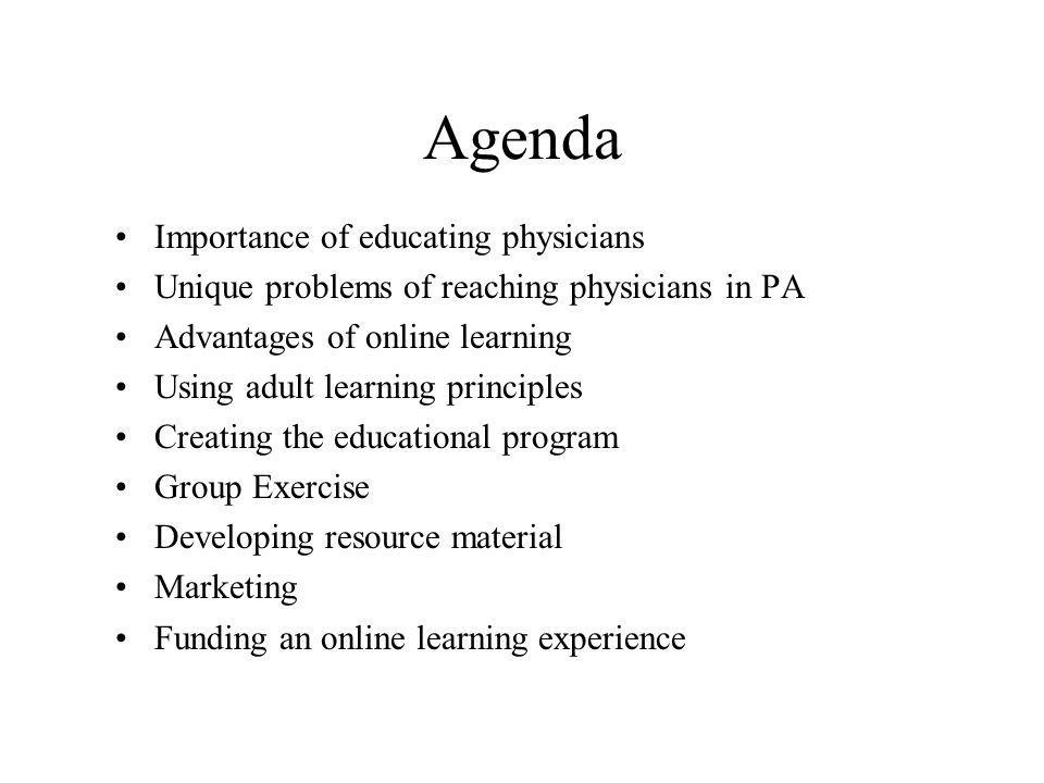Agenda Importance of educating physicians Unique problems of reaching physicians in PA Advantages of online learning Using adult learning principles C