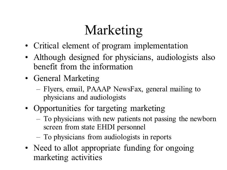 Marketing Critical element of program implementation Although designed for physicians, audiologists also benefit from the information General Marketin