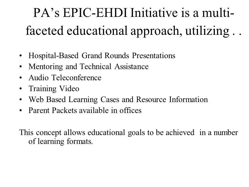 PAs EPIC-EHDI Initiative is a multi- faceted educational approach, utilizing..