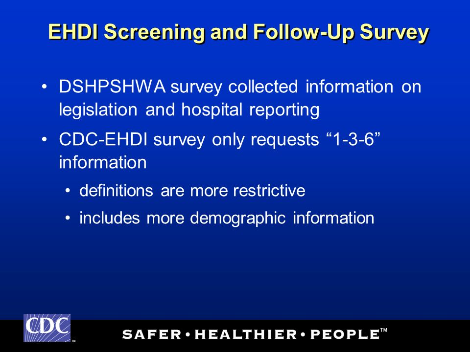 TM DSHPSHWA survey collected information on legislation and hospital reporting CDC-EHDI survey only requests 1-3-6 information definitions are more re