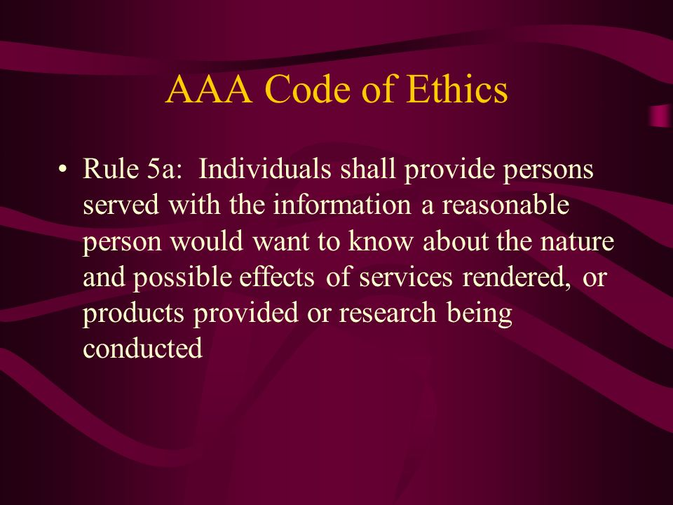 AAA Code of Ethics Rule 5a: Individuals shall provide persons served with the information a reasonable person would want to know about the nature and