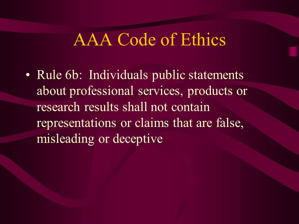 AAA Code of Ethics Rule 6b: Individuals public statements about professional services, products or research results shall not contain representations