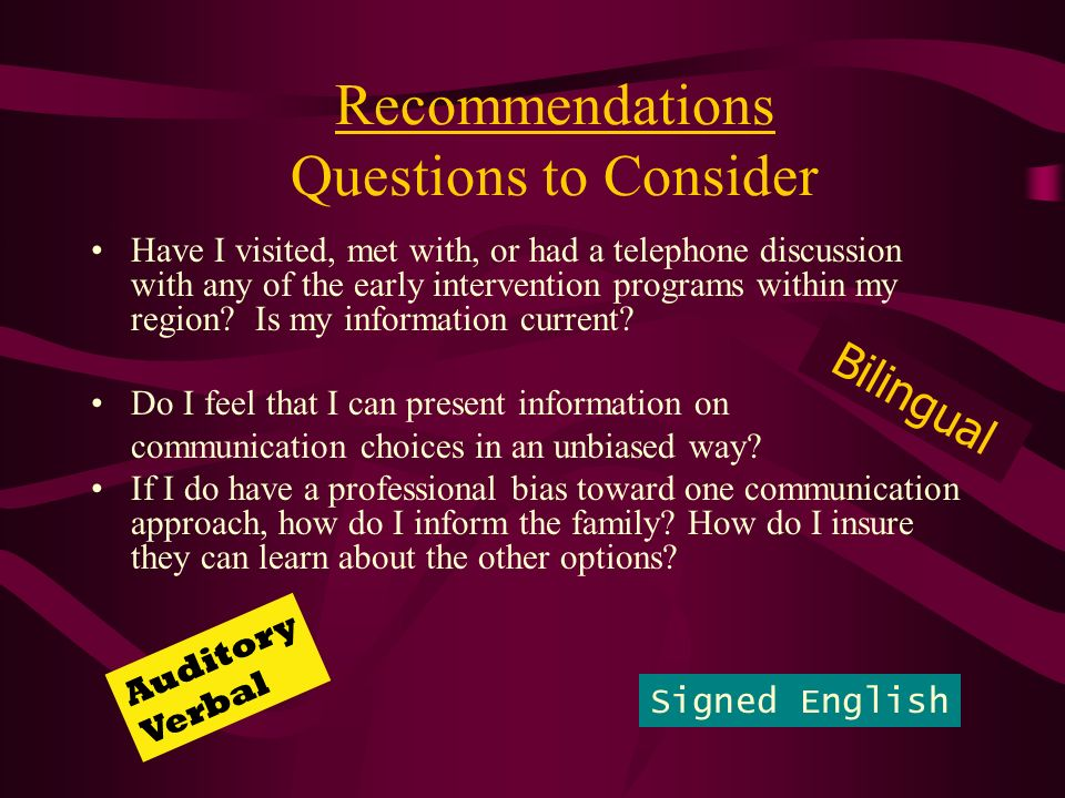 Recommendations Questions to Consider Have I visited, met with, or had a telephone discussion with any of the early intervention programs within my re
