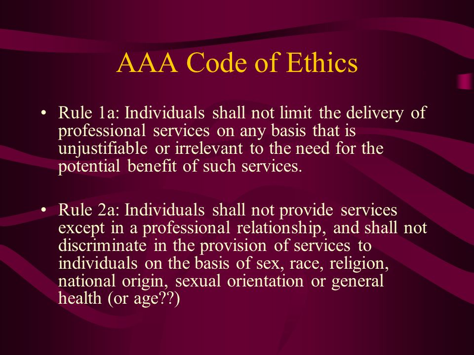 AAA Code of Ethics Rule 1a: Individuals shall not limit the delivery of professional services on any basis that is unjustifiable or irrelevant to the