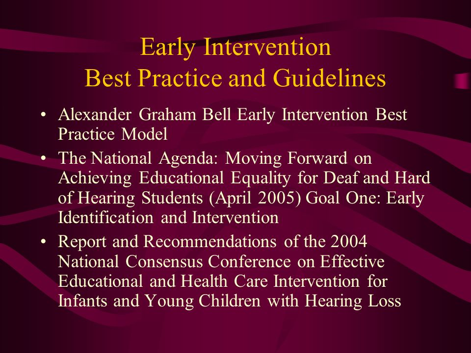 Early Intervention Best Practice and Guidelines Alexander Graham Bell Early Intervention Best Practice Model The National Agenda: Moving Forward on Ac