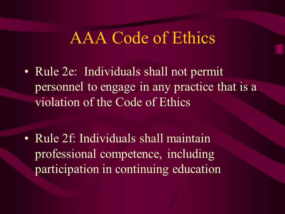 AAA Code of Ethics Rule 2e: Individuals shall not permit personnel to engage in any practice that is a violation of the Code of Ethics Rule 2f: Indivi