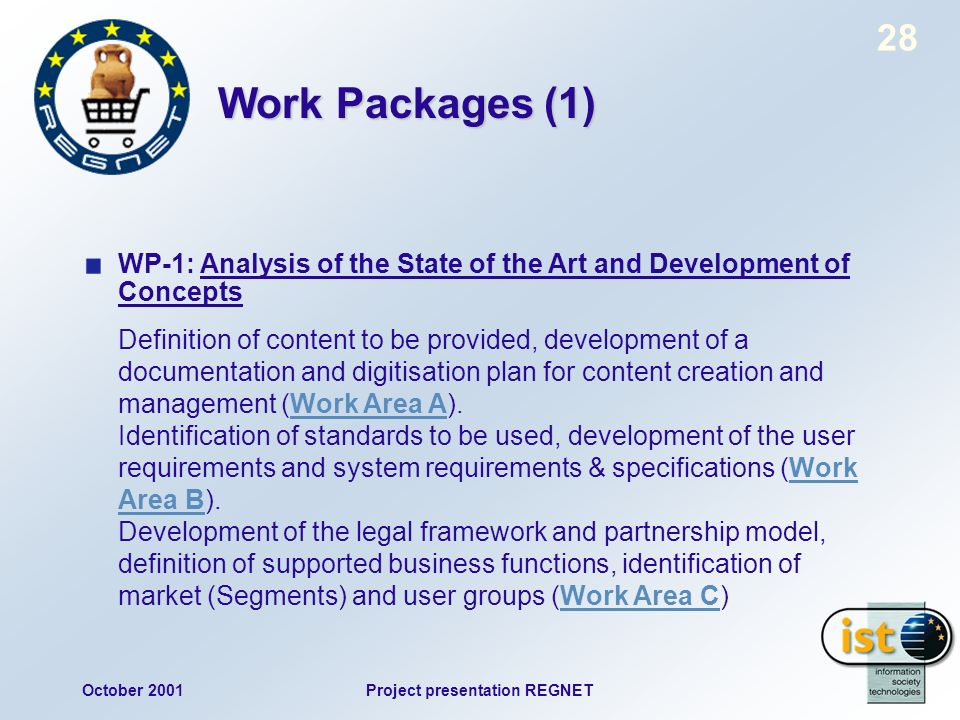 October 2001Project presentation REGNET 28 Work Packages (1) WP-1: Analysis of the State of the Art and Development of Concepts Definition of content