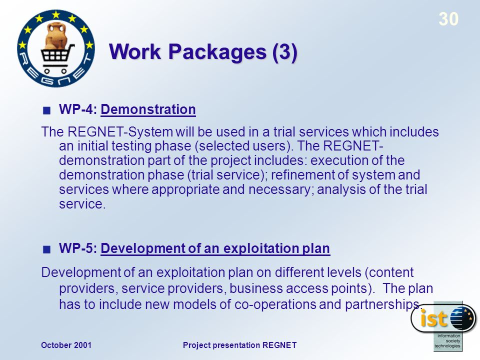 October 2001Project presentation REGNET 30 Work Packages (3) WP-4: Demonstration The REGNET-System will be used in a trial services which includes an