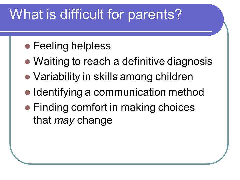 What is difficult for parents.