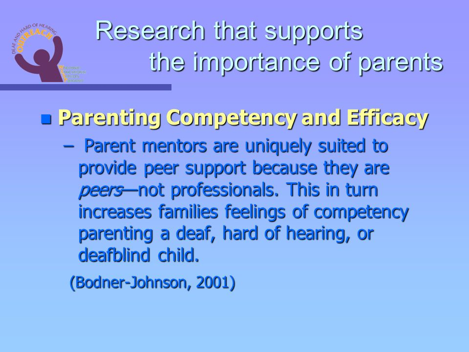 n Parenting Competency and Efficacy – Parent mentors are uniquely suited to provide peer support because they are peersnot professionals.