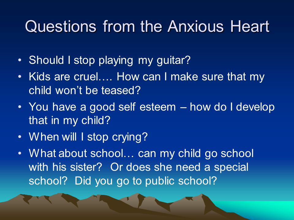 Questions from the Anxious Heart Should I stop playing my guitar.