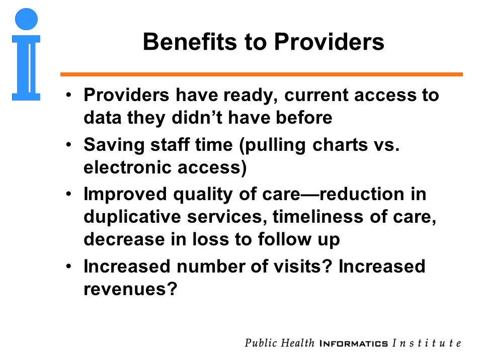 Benefits to Providers Providers have ready, current access to data they didnt have before Saving staff time (pulling charts vs. electronic access) Imp