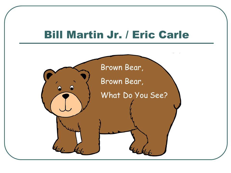 Brown Bear, What Do You See? Bill Martin Jr. / Eric Carle