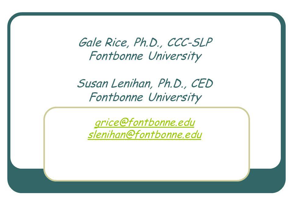 Gale Rice, Ph.D., CCC-SLP Fontbonne University Susan Lenihan, Ph.D., CED Fontbonne University grice@fontbonne.edu slenihan@fontbonne.edu grice@fontbon