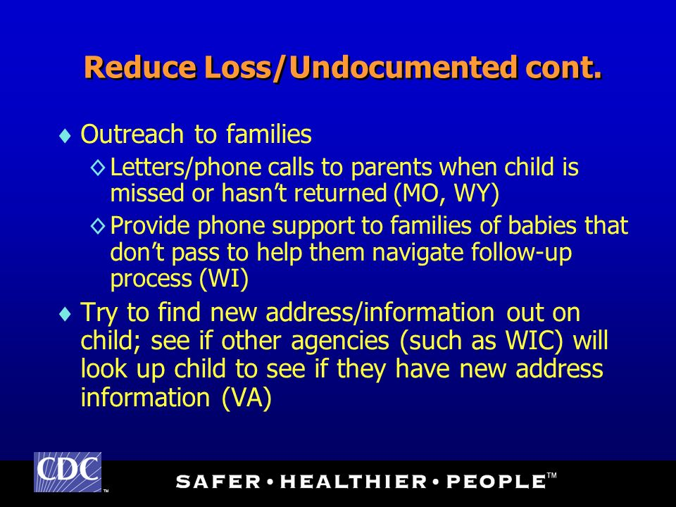 TM Reduce Loss/Undocumented cont. Outreach to families Letters/phone calls to parents when child is missed or hasnt returned (MO, WY) Provide phone su