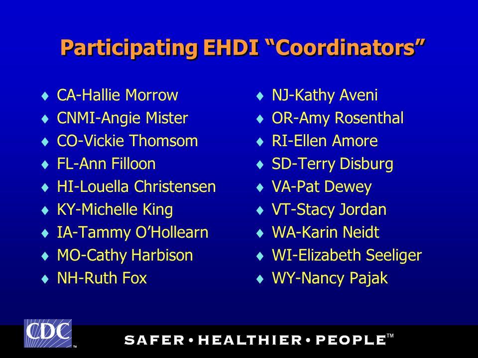 TM Participating EHDI Coordinators CA-Hallie Morrow CNMI-Angie Mister CO-Vickie Thomsom FL-Ann Filloon HI-Louella Christensen KY-Michelle King IA-Tamm
