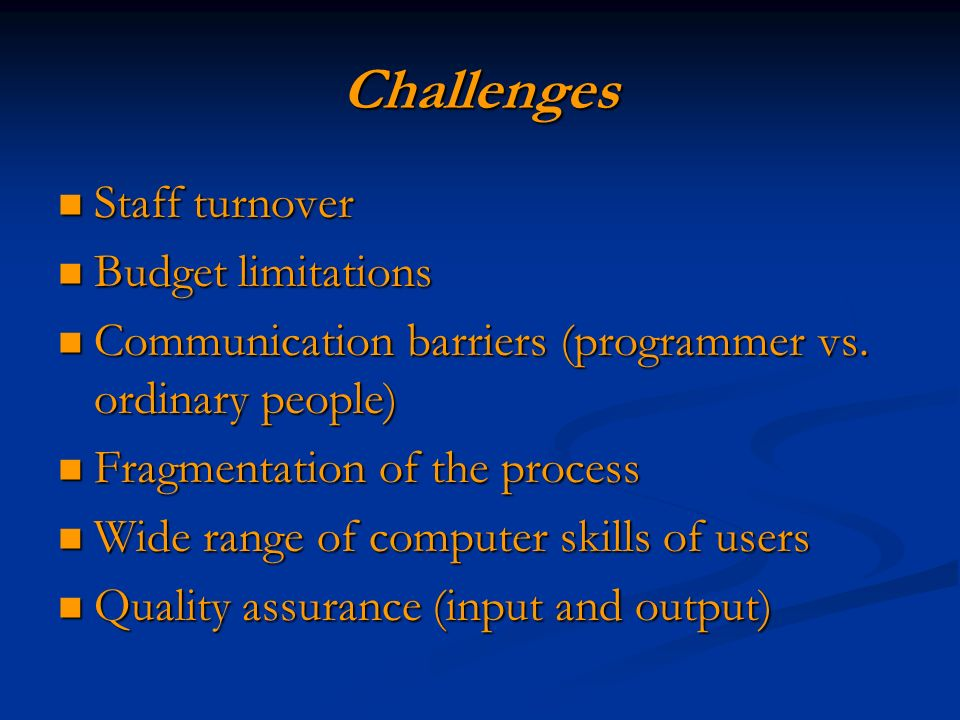 Challenges Staff turnover Staff turnover Budget limitations Budget limitations Communication barriers (programmer vs.