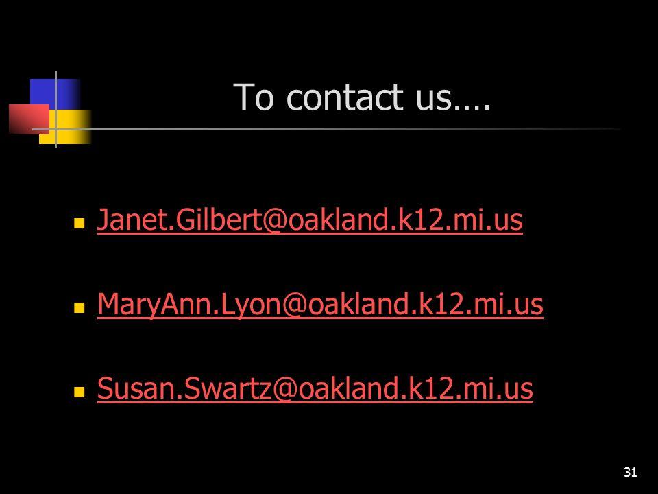 31 To contact us…. Janet.Gilbert@oakland.k12.mi.us MaryAnn.Lyon@oakland.k12.mi.us Susan.Swartz@oakland.k12.mi.us