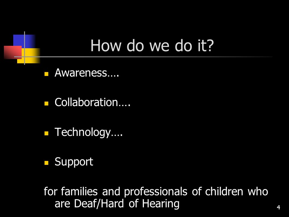 4 How do we do it? Awareness…. Collaboration…. Technology…. Support for families and professionals of children who are Deaf/Hard of Hearing