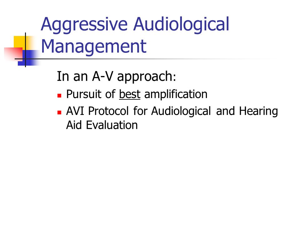 Aggressive Audiological Management In an A-V approach : Pursuit of best amplification AVI Protocol for Audiological and Hearing Aid Evaluation