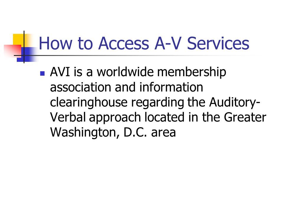 How to Access A-V Services AVI is a worldwide membership association and information clearinghouse regarding the Auditory- Verbal approach located in