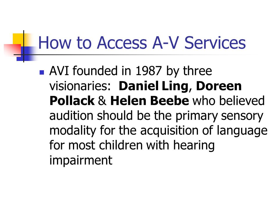 How to Access A-V Services AVI founded in 1987 by three visionaries: Daniel Ling, Doreen Pollack & Helen Beebe who believed audition should be the pri