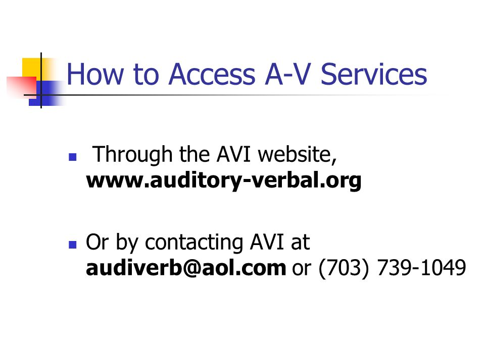 How to Access A-V Services Through the AVI website, www.auditory-verbal.org Or by contacting AVI at audiverb@aol.com or (703) 739-1049