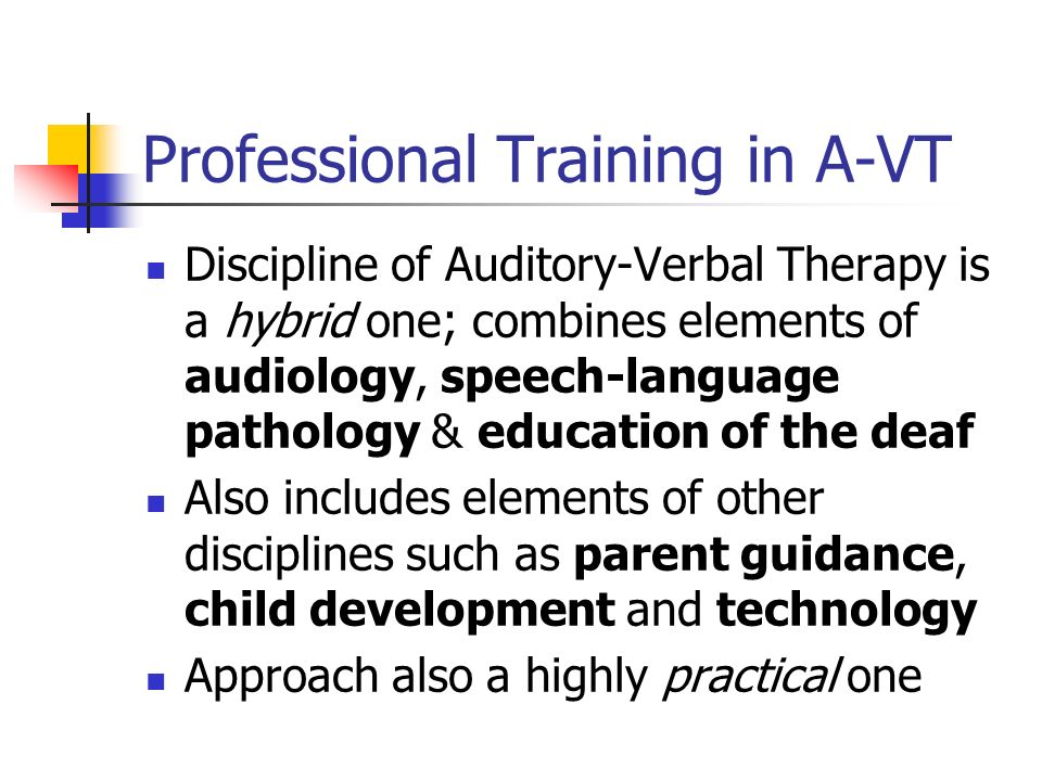 Professional Training in A-VT Discipline of Auditory-Verbal Therapy is a hybrid one; combines elements of audiology, speech-language pathology & educa