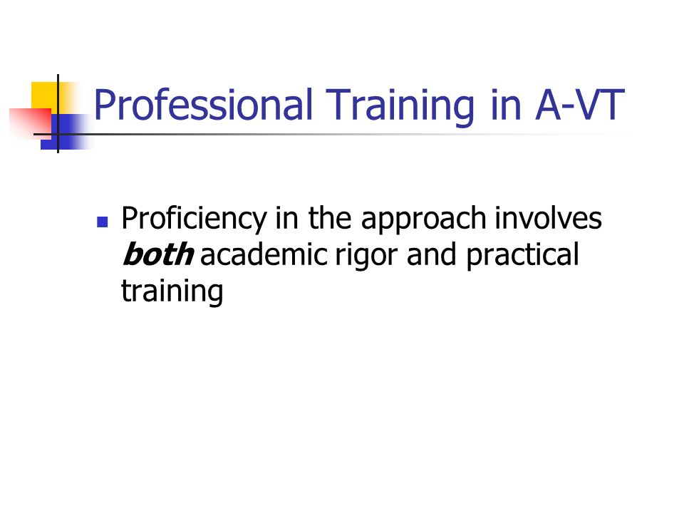 Professional Training in A-VT Proficiency in the approach involves both academic rigor and practical training