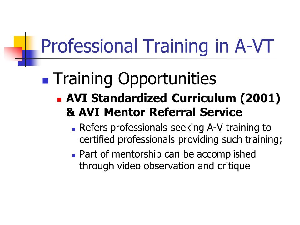 Professional Training in A-VT Training Opportunities AVI Standardized Curriculum (2001) & AVI Mentor Referral Service Refers professionals seeking A-V
