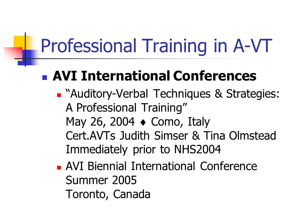 Professional Training in A-VT AVI International Conferences Auditory-Verbal Techniques & Strategies: A Professional Training May 26, 2004 Como, Italy