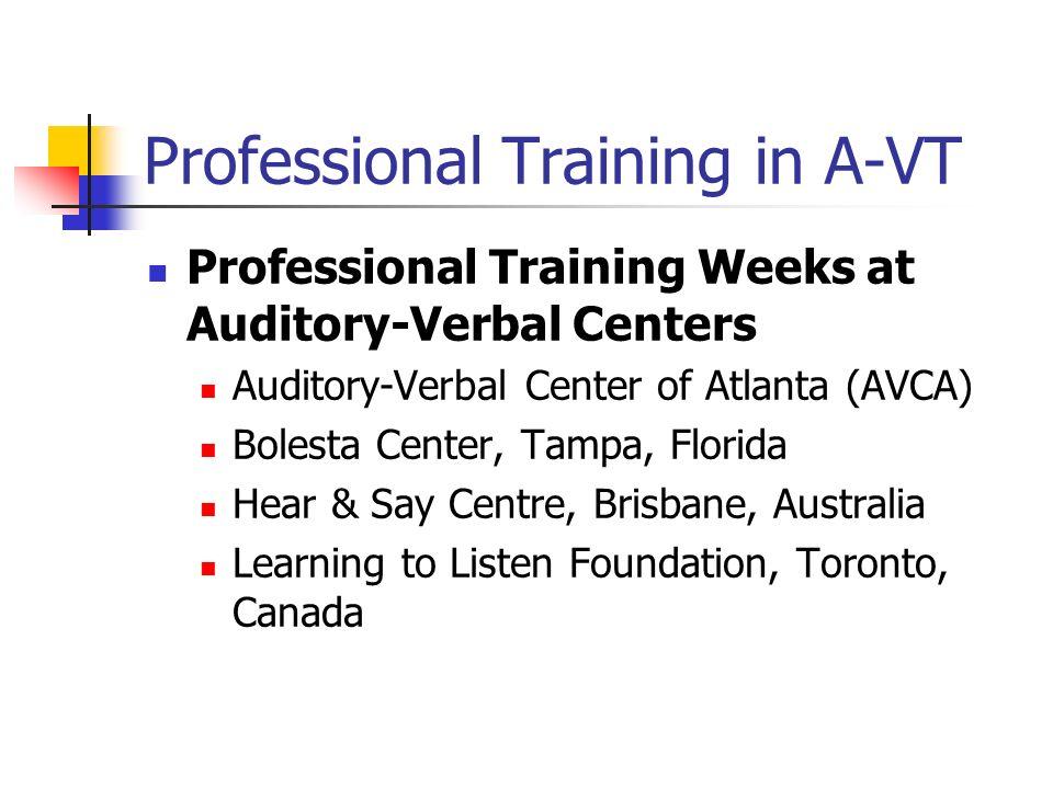 Professional Training in A-VT Professional Training Weeks at Auditory-Verbal Centers Auditory-Verbal Center of Atlanta (AVCA) Bolesta Center, Tampa, F