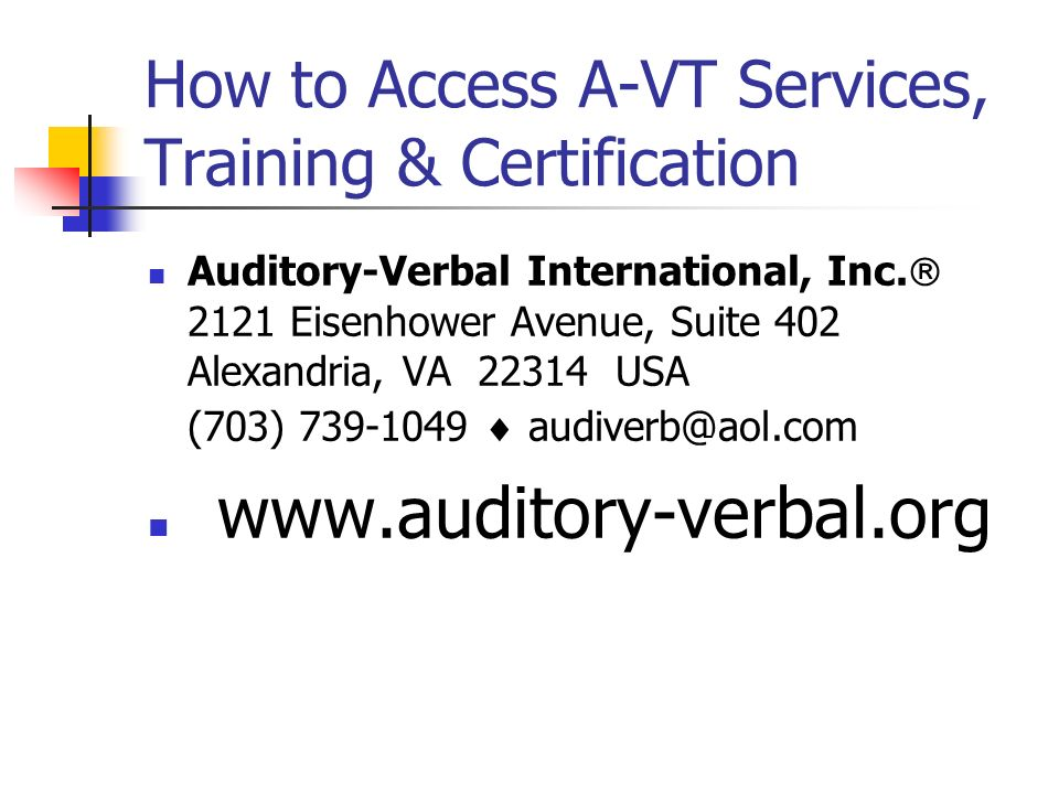 How to Access A-VT Services, Training & Certification Auditory-Verbal International, Inc. 2121 Eisenhower Avenue, Suite 402 Alexandria, VA 22314 USA (