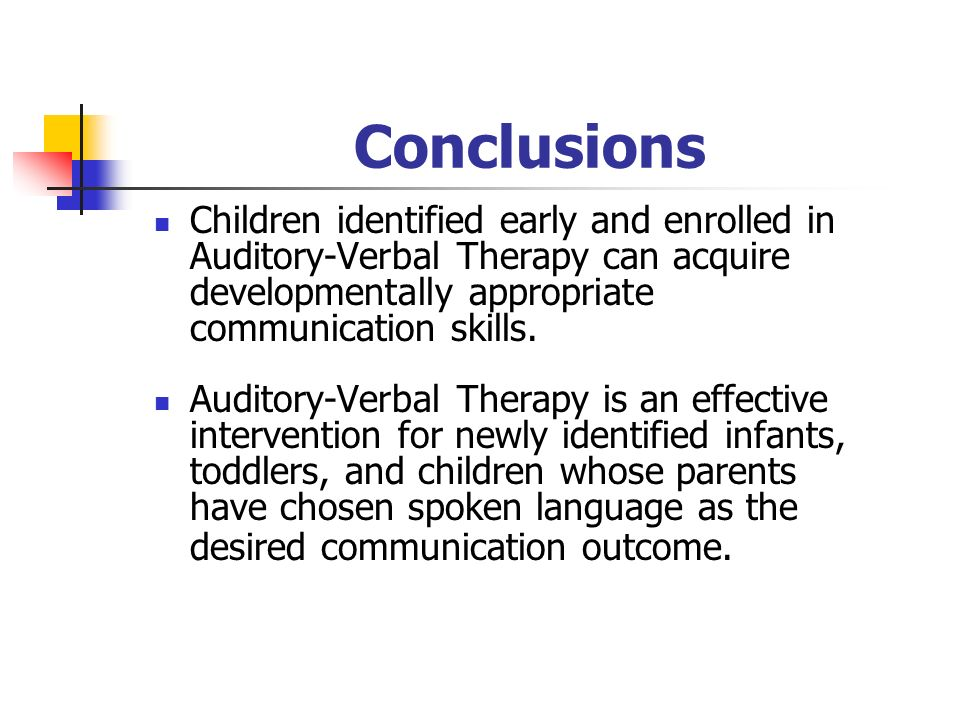 Conclusions Children identified early and enrolled in Auditory-Verbal Therapy can acquire developmentally appropriate communication skills. Auditory-V