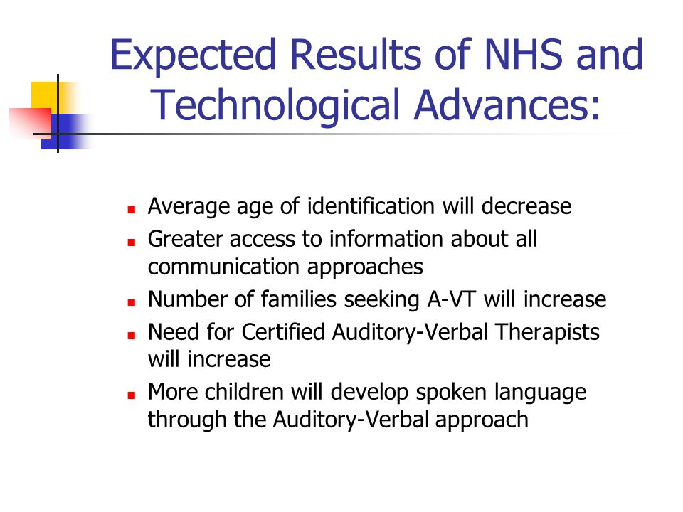 Expected Results of NHS and Technological Advances: Average age of identification will decrease Greater access to information about all communication