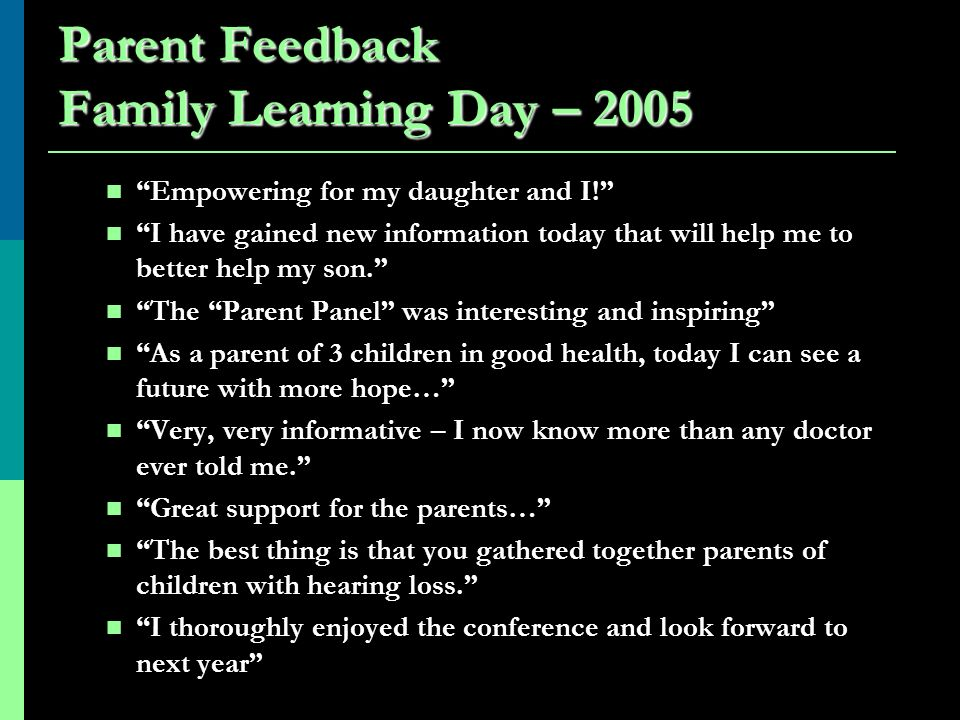 Parent Feedback Family Learning Day – 2005 Empowering for my daughter and I! I have gained new information today that will help me to better help my s