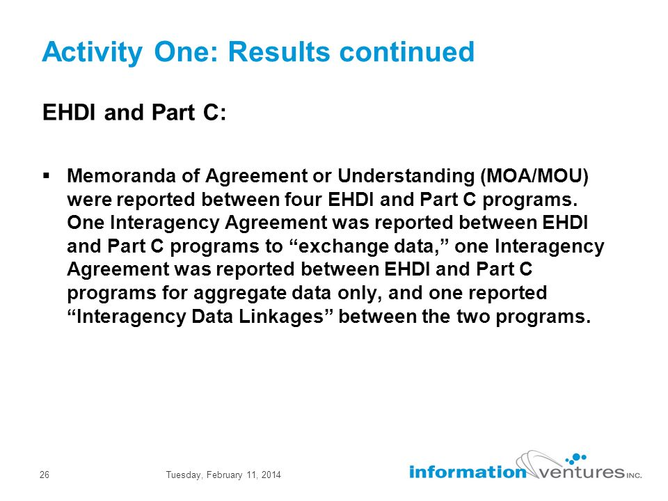 Tuesday, February 11, 201426 Activity One: Results continued EHDI and Part C: Memoranda of Agreement or Understanding (MOA/MOU) were reported between four EHDI and Part C programs.