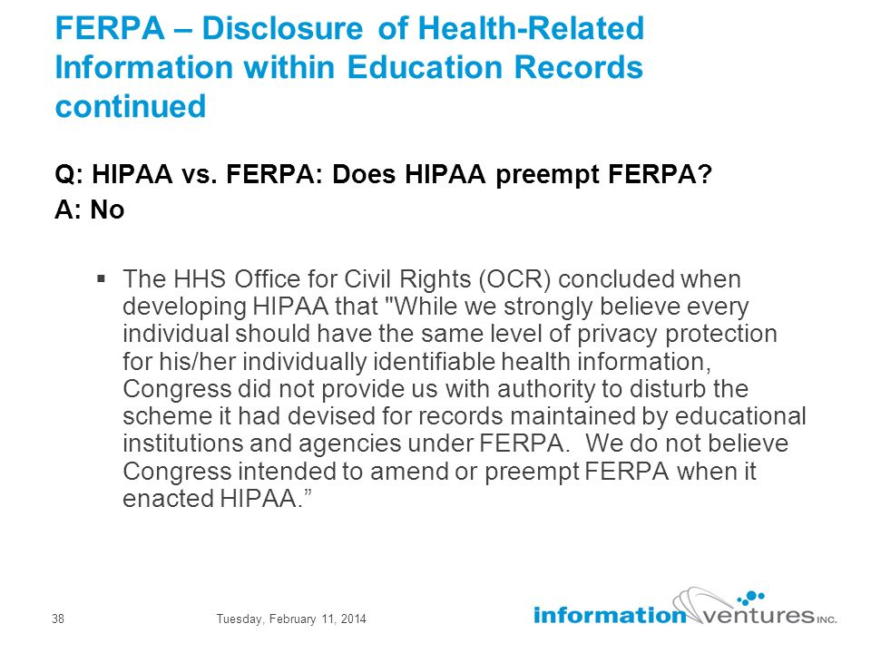 Tuesday, February 11, 201438 FERPA – Disclosure of Health-Related Information within Education Records continued Q: HIPAA vs.