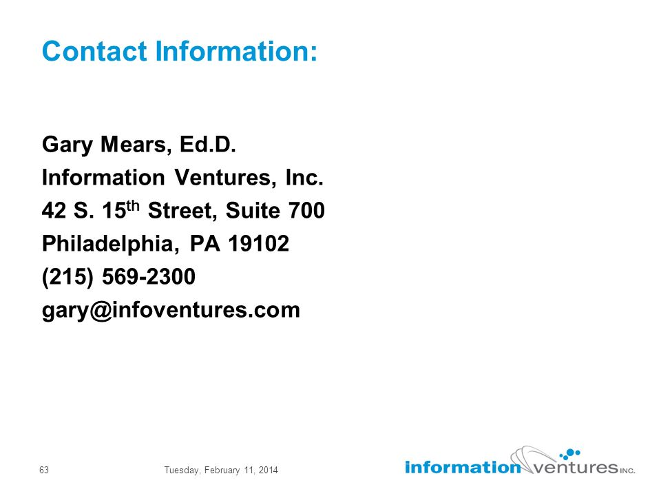 Tuesday, February 11, 201463 Contact Information: Gary Mears, Ed.D.