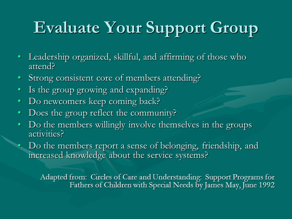 Evaluate Your Support Group Leadership organized, skillful, and affirming of those who attend?Leadership organized, skillful, and affirming of those who attend.