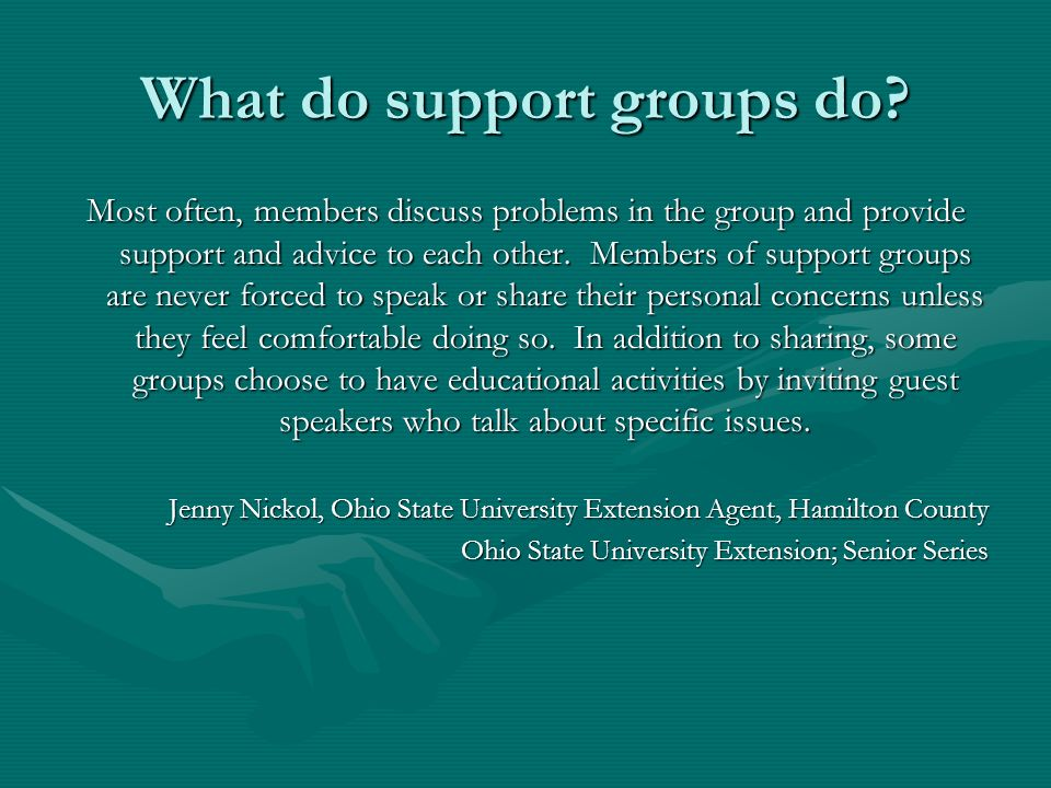 What do support groups do? Most often, members discuss problems in the group and provide support and advice to each other. Members of support groups a