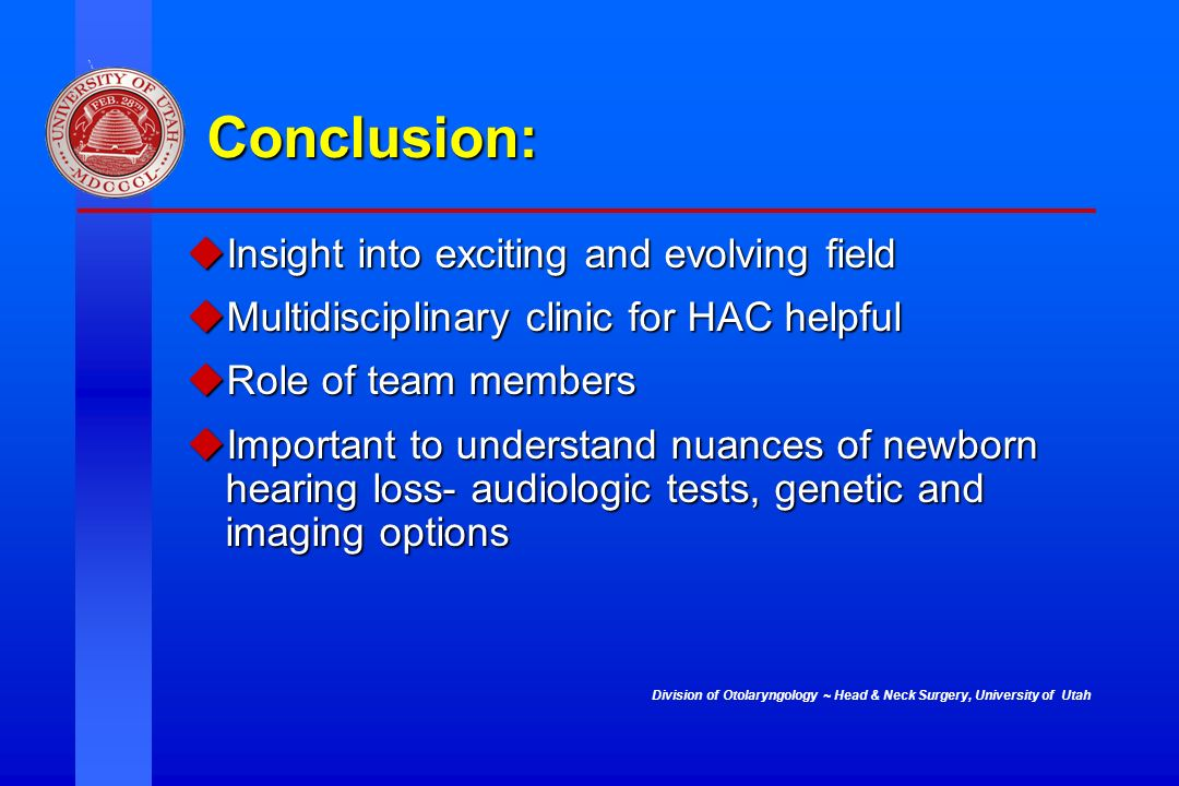 Division of Otolaryngology ~ Head & Neck Surgery, University of Utah Conclusion: Insight into exciting and evolving field Insight into exciting and ev