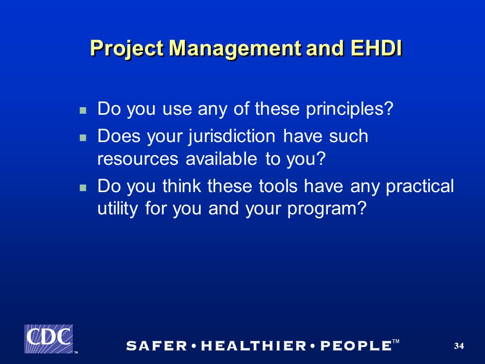 TM 34 Project Management and EHDI Do you use any of these principles.