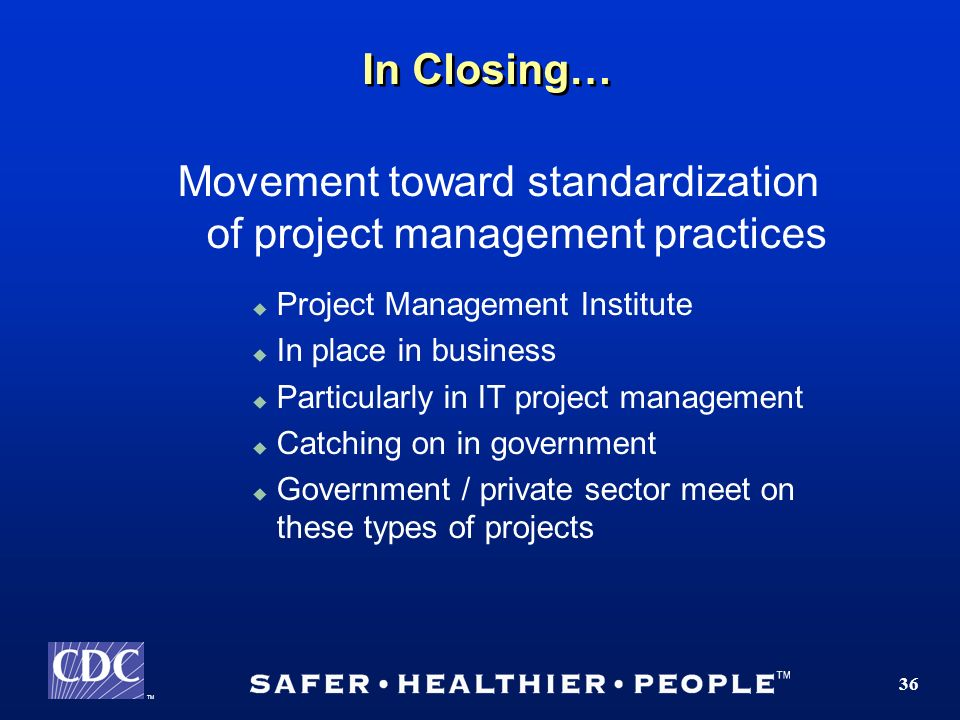 TM 36 In Closing… Movement toward standardization of project management practices Project Management Institute In place in business Particularly in IT project management Catching on in government Government / private sector meet on these types of projects