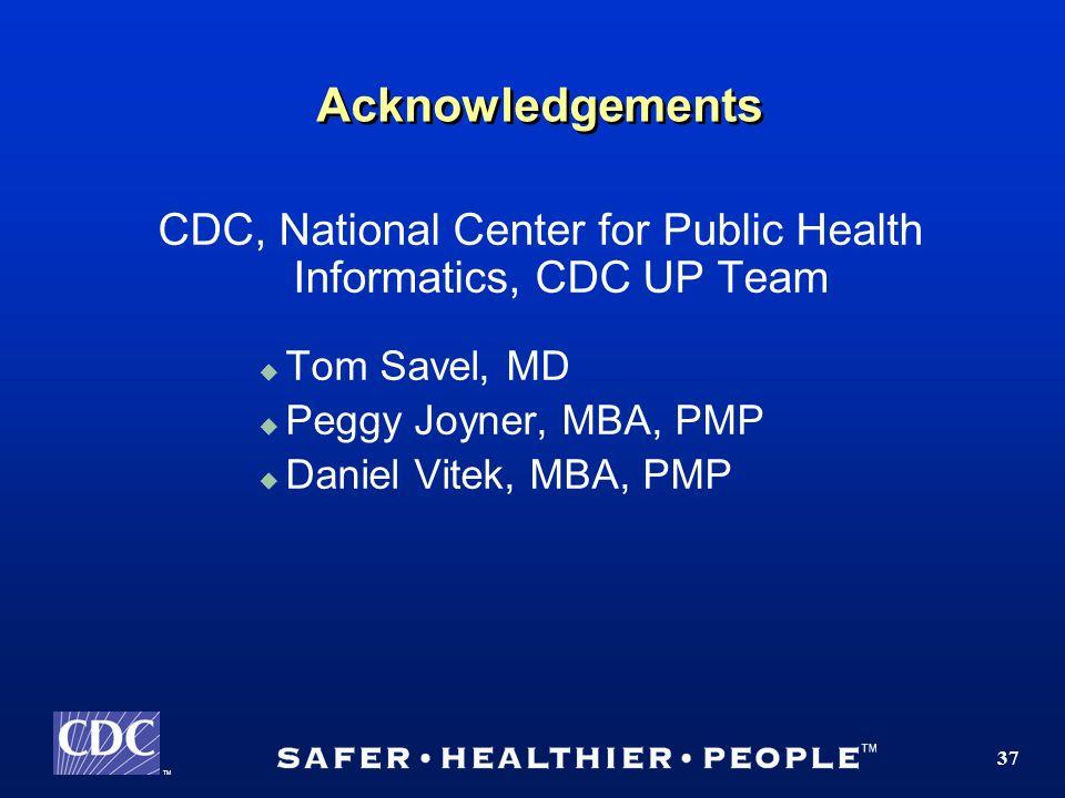 TM 37 Acknowledgements CDC, National Center for Public Health Informatics, CDC UP Team Tom Savel, MD Peggy Joyner, MBA, PMP Daniel Vitek, MBA, PMP